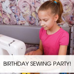 BIRTHDAY SEWING PARTY